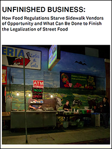 Cover of the report Unfinished Business: How Food Regulations Starve Sidewalk Vendors of Opportunity and What Can Be Done to Finish the Legalization of Street Food